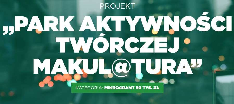 MaKul@tura prosi o głosy na Park Aktywności Twórczej