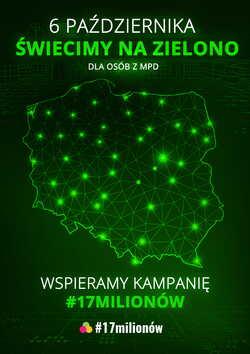 Plakat kampanii #17milionów. Zielony kontur Polski z napisem 6 października świecimy na zielono dla osób z MPD. Wspieramy kampanię #17milionów