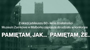 """""""Pamiętam, jak... Pamiętam, że..."""" - Konkursu z okazji 60-lecia Muzeum Zamkowego w Malborku"""