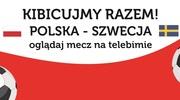 Mecz Polska - Szwecja! W środę kibicujemy razem!